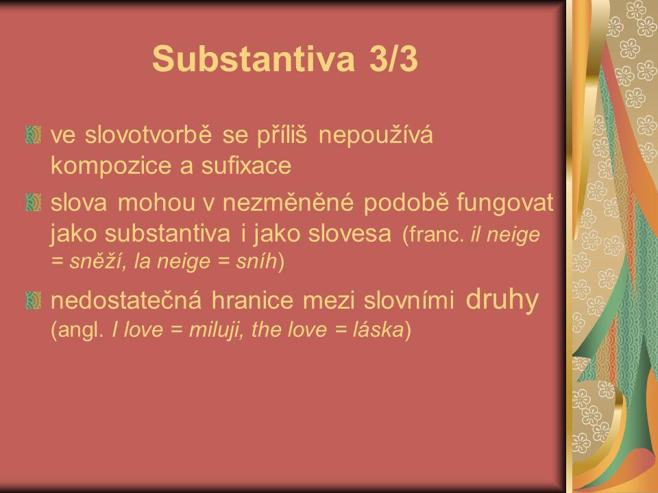 Substantiva 3/3 ve slovotvorbě se příliš nepoužívá kompozice a sufixace.