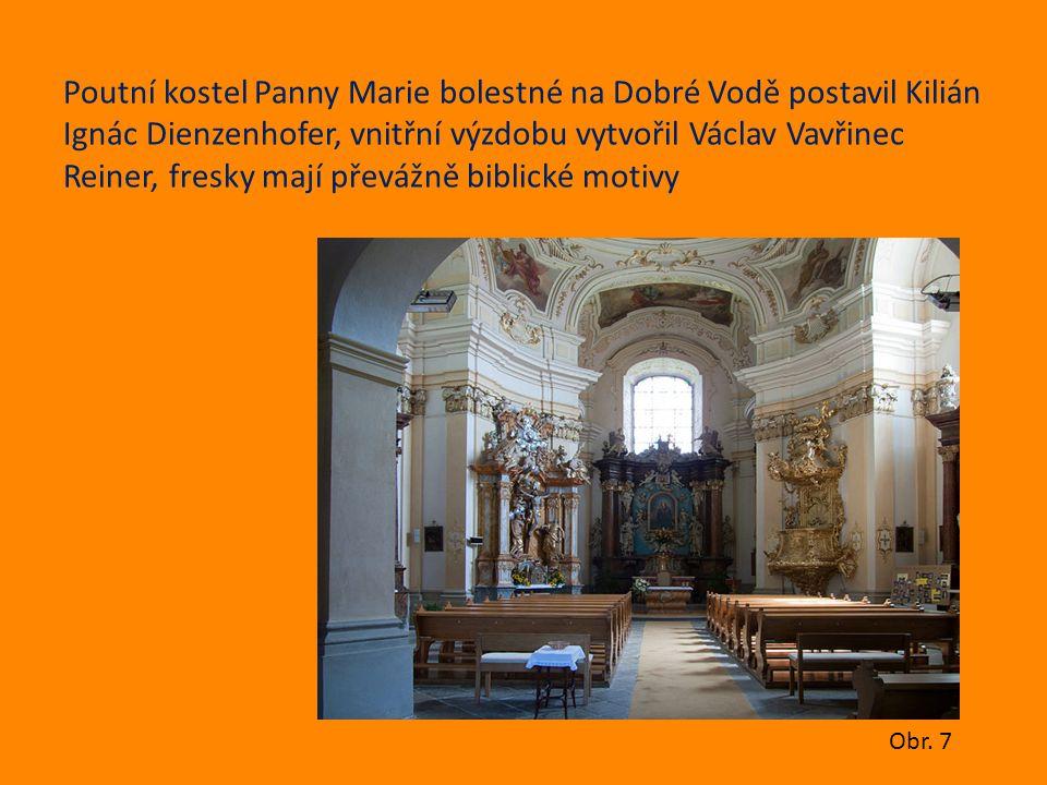 Poutní kostel Panny Marie bolestné na Dobré Vodě postavil Kilián Ignác Dienzenhofer, vnitřní výzdobu vytvořil Václav Vavřinec Reiner, fresky mají převážně biblické motivy