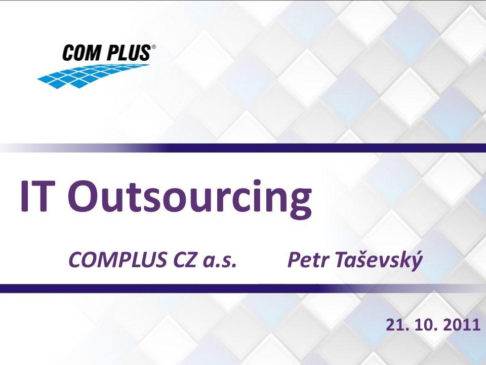 IT Outsourcing COMPLUS CZ a.s. Petr Taševský 21. 10. 2011