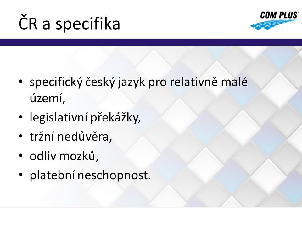 ČR a specifika specifický český jazyk pro relativně malé území,
