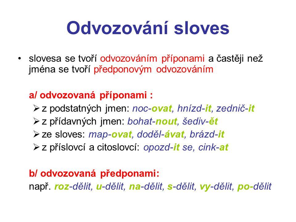 Odvozování sloves slovesa se tvoří odvozováním příponami a častěji než jména se tvoří předponovým odvozováním.