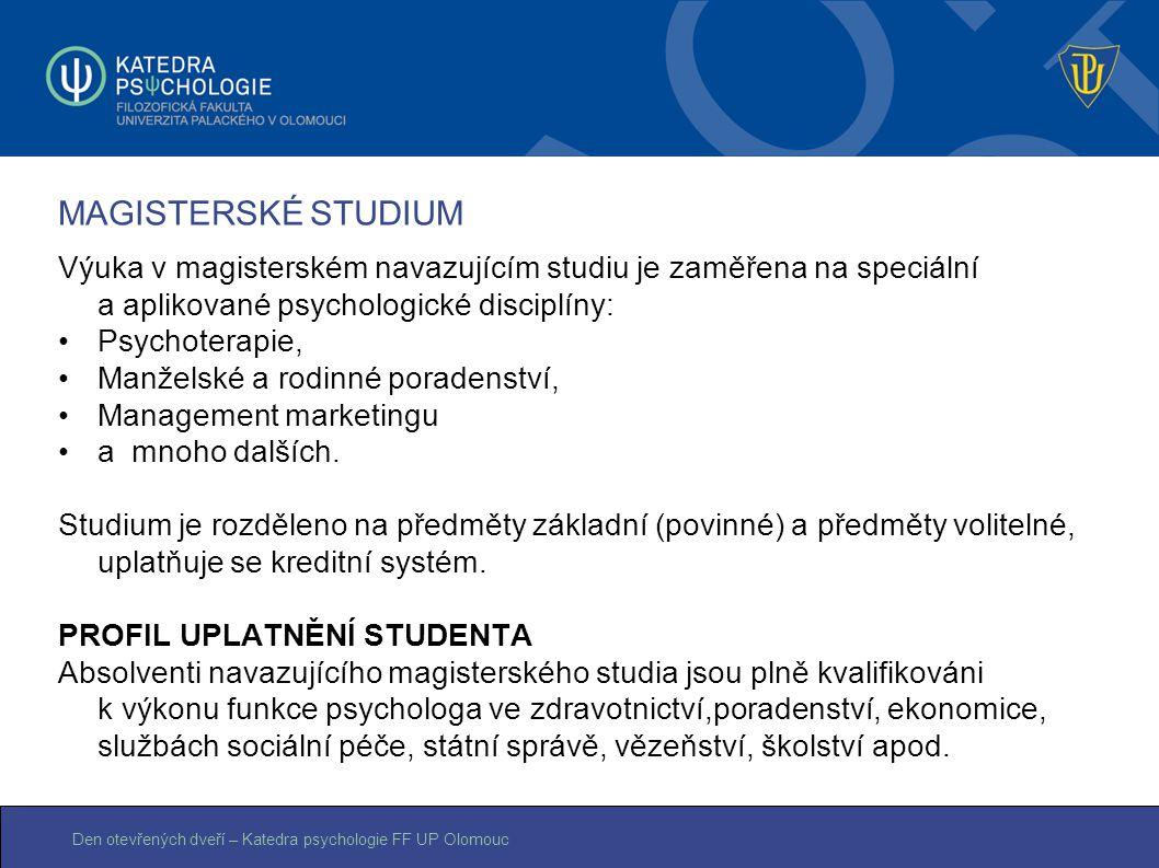 MAGISTERSKÉ STUDIUM Výuka v magisterském navazujícím studiu je zaměřena na speciální a aplikované psychologické disciplíny: