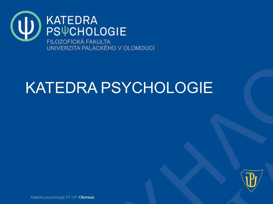 KATEDRA PSYCHOLOGIE Katedra psychologie FF UP/ Olomouc
