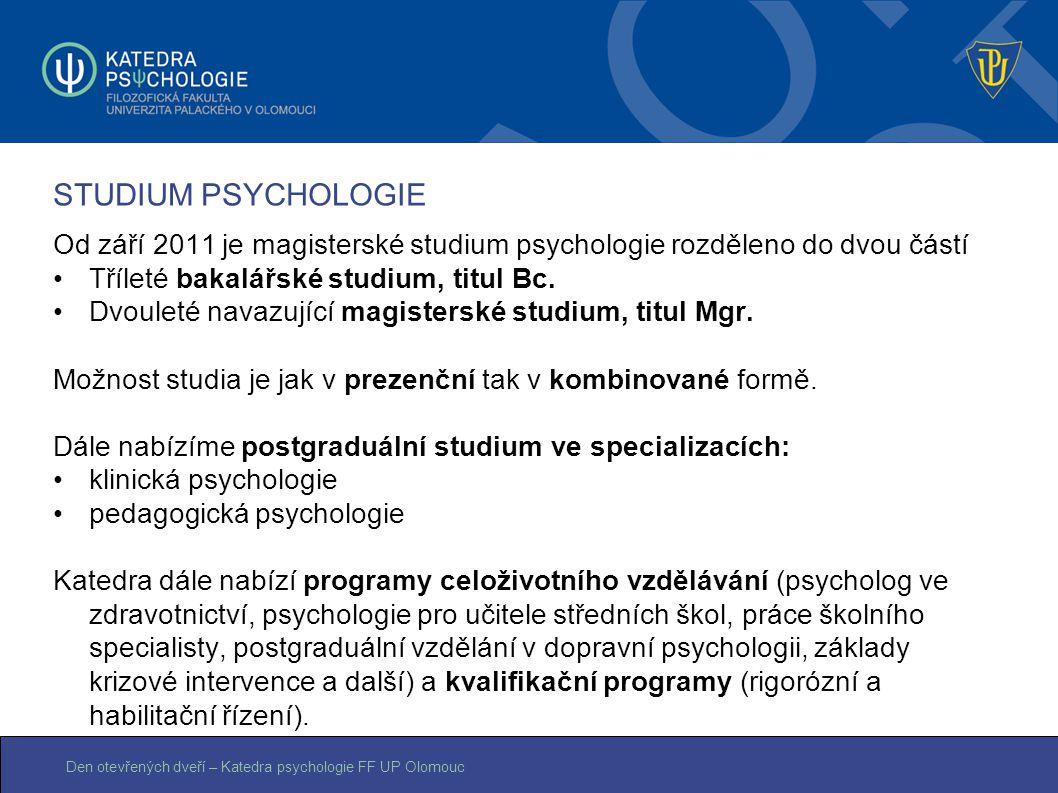 STUDIUM PSYCHOLOGIE Od září 2011 je magisterské studium psychologie rozděleno do dvou částí. Tříleté bakalářské studium, titul Bc.