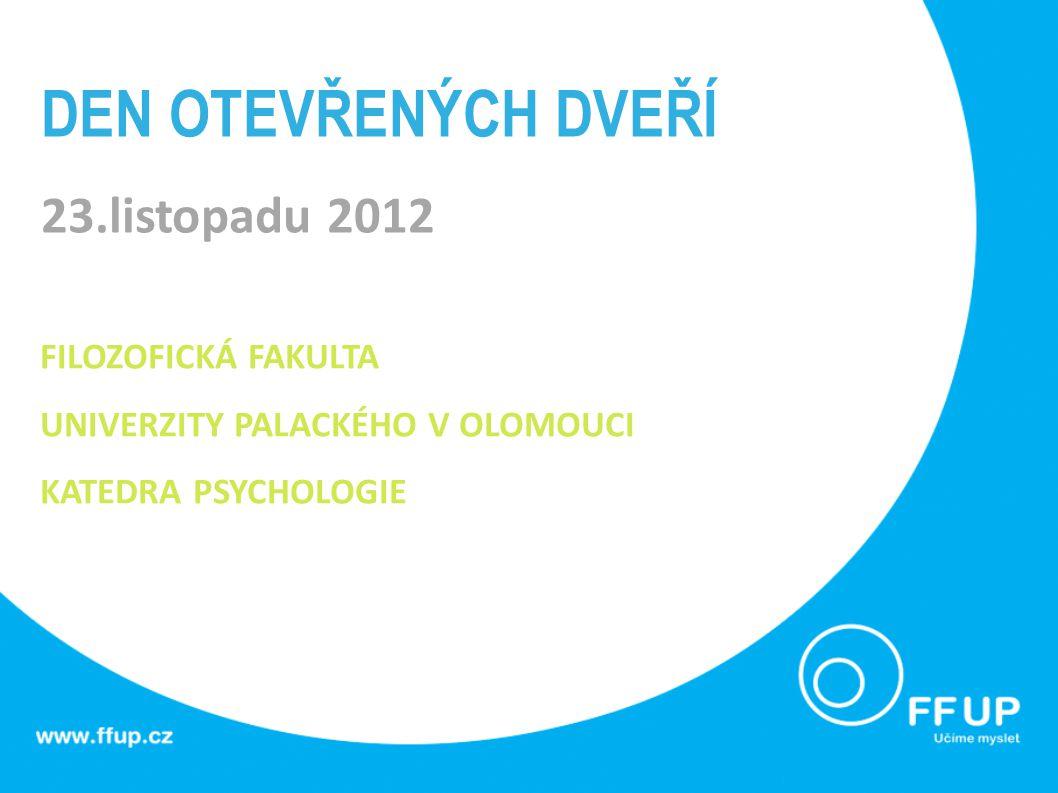 DEN OTEVŘENÝCH DVEŘÍ 23.listopadu 2012 FILOZOFICKÁ FAKULTA