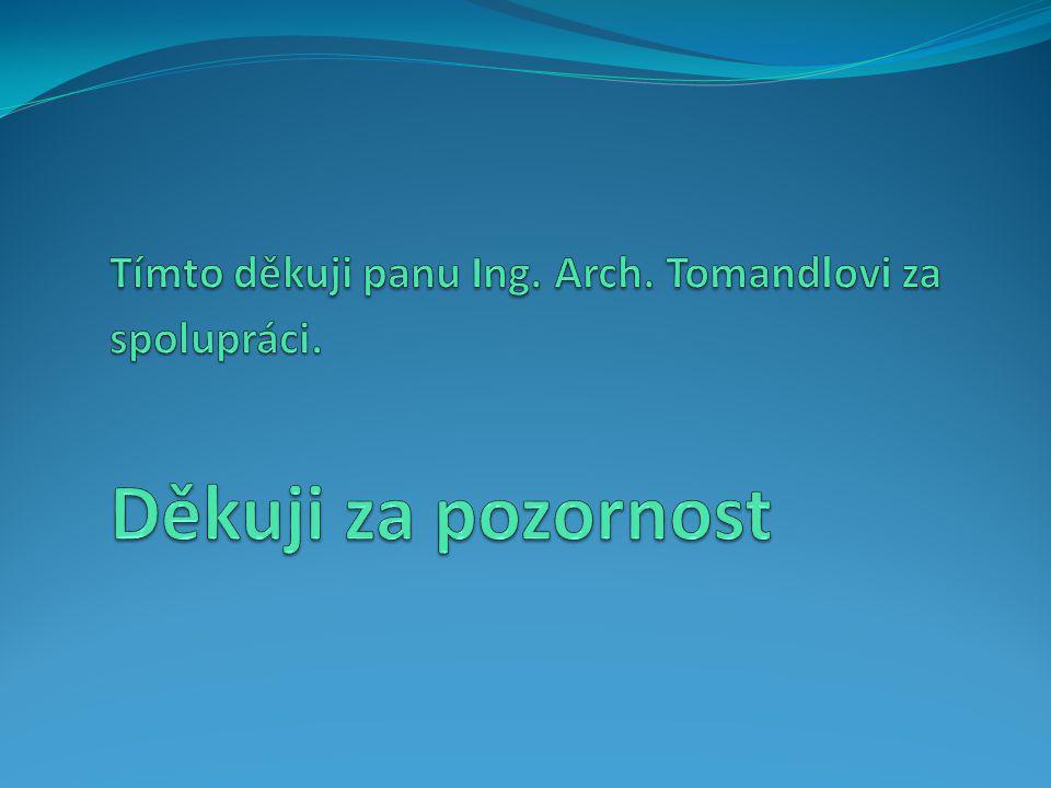 Tímto děkuji panu Ing. Arch. Tomandlovi za. spolupráci