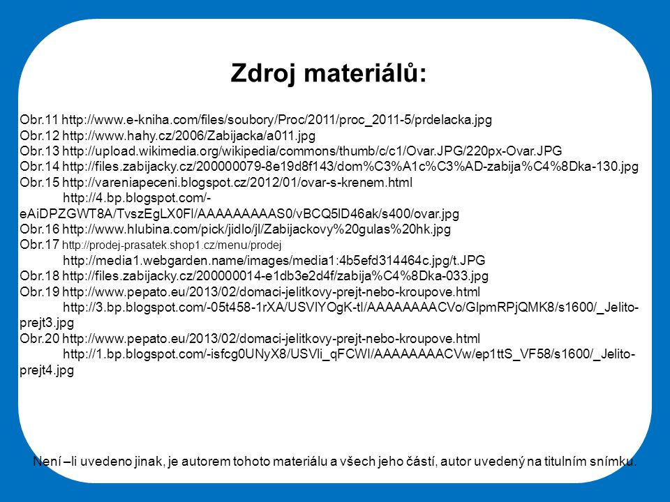 Zdroj materiálů: Obr.11 http://www.e-kniha.com/files/soubory/Proc/2011/proc_2011-5/prdelacka.jpg. Obr.12 http://www.hahy.cz/2006/Zabijacka/a011.jpg.