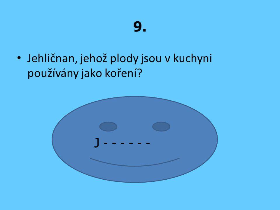9. Jehličnan, jehož plody jsou v kuchyni používány jako koření