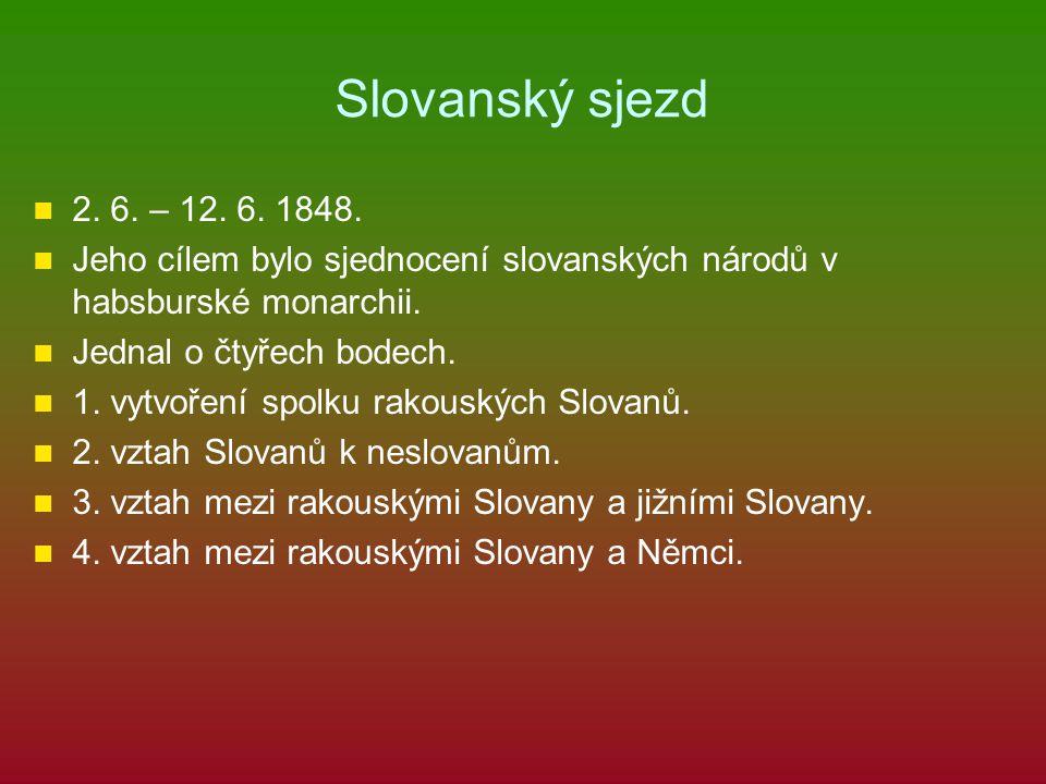 Slovanský sjezd 2. 6. – 12. 6. 1848. Jeho cílem bylo sjednocení slovanských národů v habsburské monarchii.