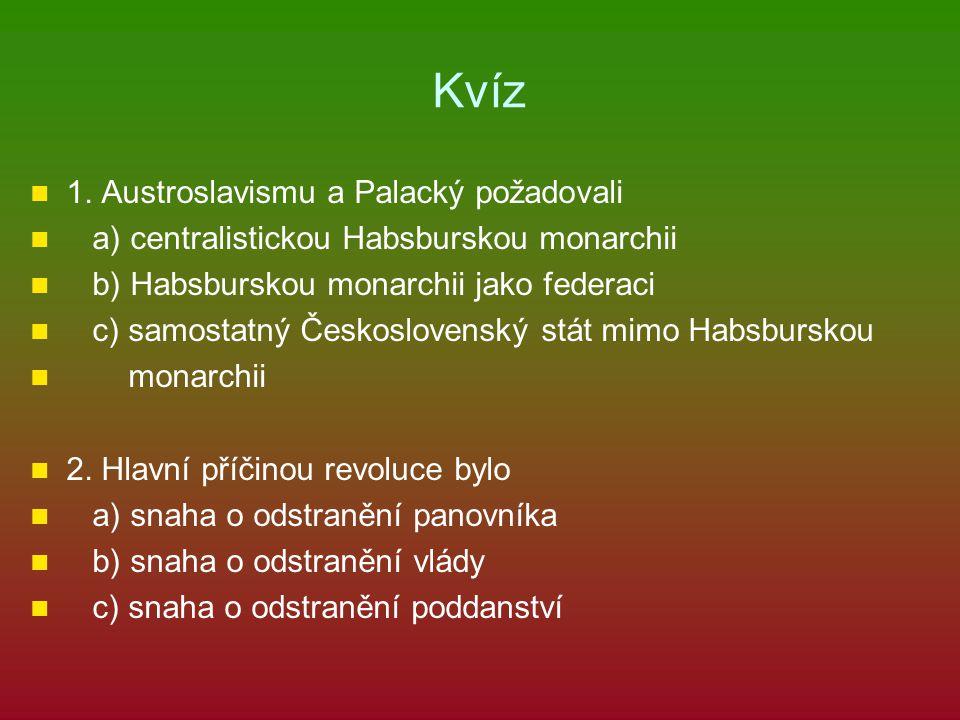 Kvíz 1. Austroslavismu a Palacký požadovali