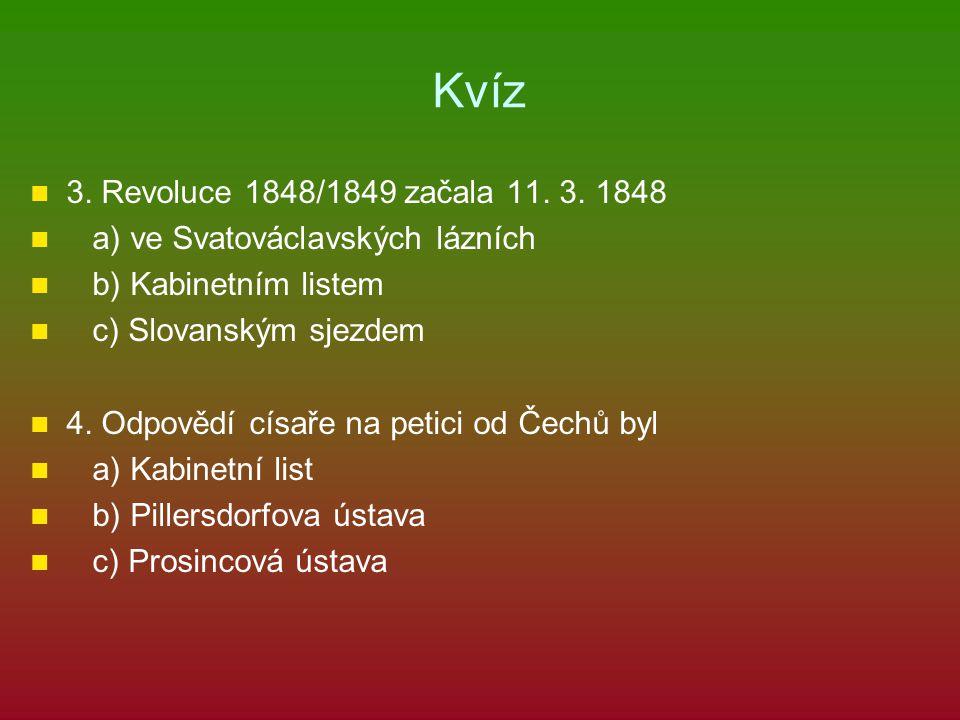 Kvíz 3. Revoluce 1848/1849 začala 11. 3. 1848. a) ve Svatováclavských lázních. b) Kabinetním listem.