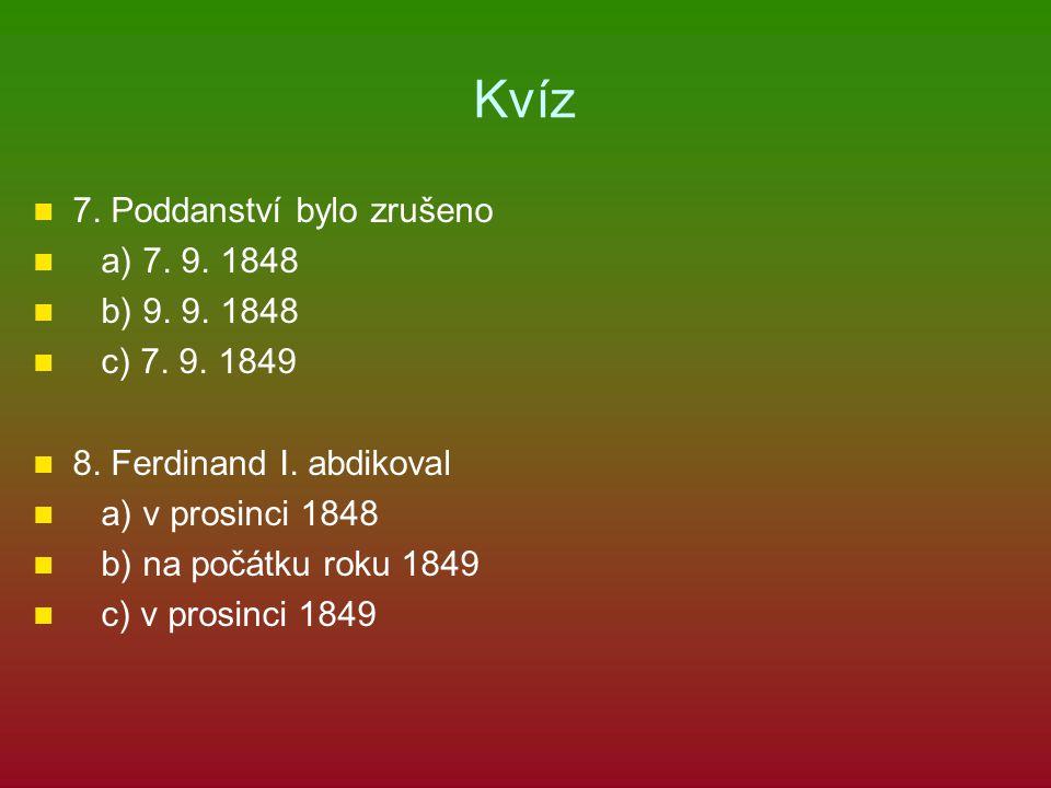 Kvíz 7. Poddanství bylo zrušeno a) 7. 9. 1848 b) 9. 9. 1848