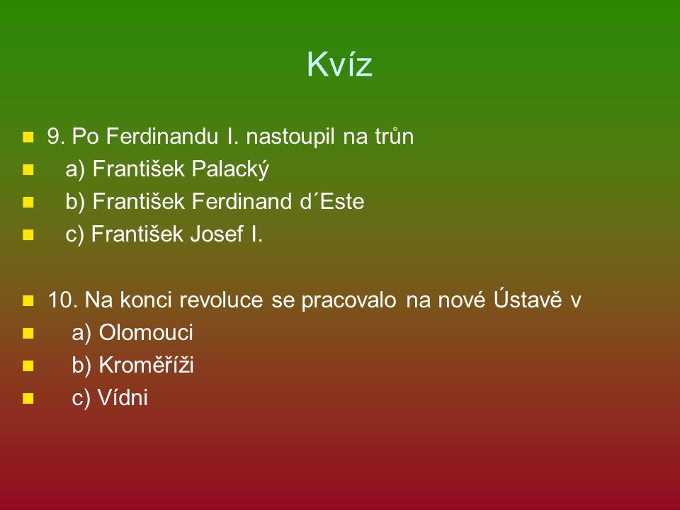 Kvíz 9. Po Ferdinandu I. nastoupil na trůn a) František Palacký