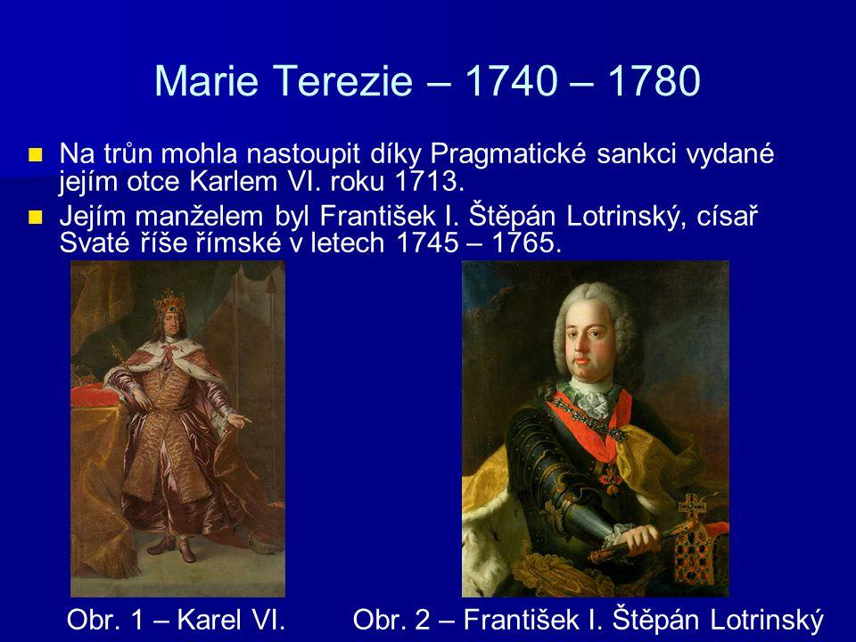 Marie Terezie – 1740 – 1780 Na trůn mohla nastoupit díky Pragmatické sankci vydané jejím otce Karlem VI. roku 1713.