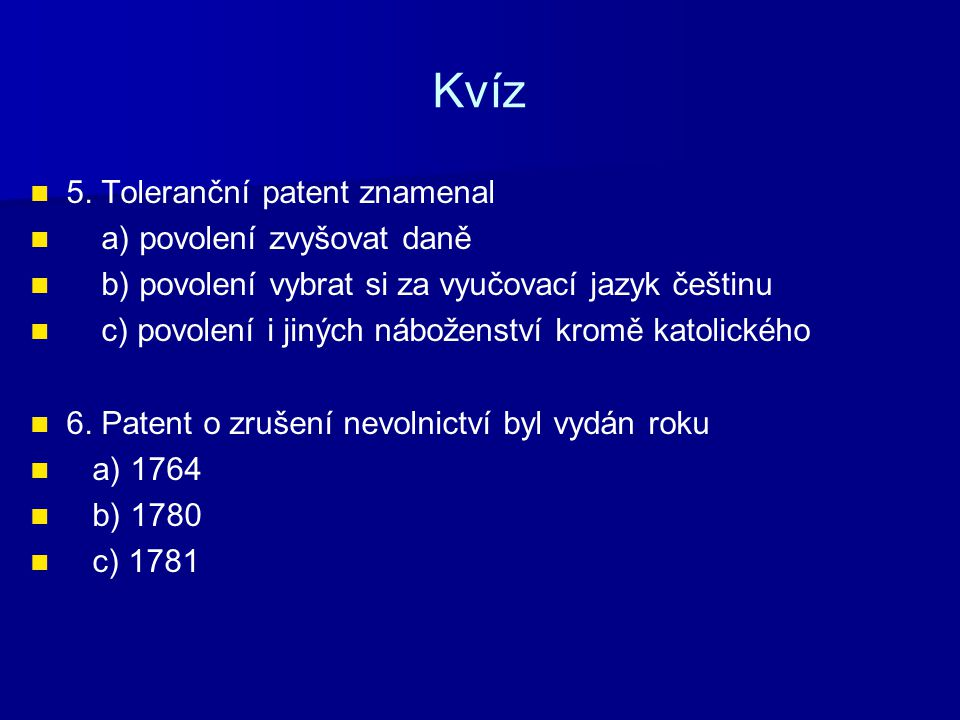 Kvíz 5. Toleranční patent znamenal a) povolení zvyšovat daně