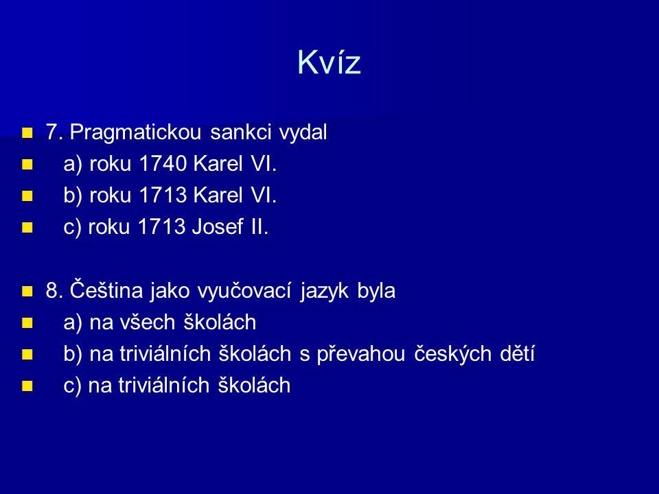 Kvíz 7. Pragmatickou sankci vydal a) roku 1740 Karel VI.