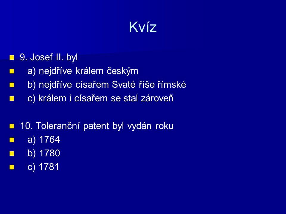 Kvíz 9. Josef II. byl a) nejdříve králem českým