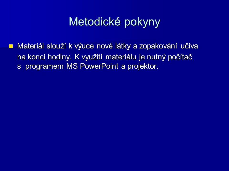 Metodické pokyny Materiál slouží k výuce nové látky a zopakování učiva