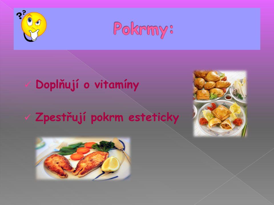 Pokrmy: Doplňují o vitamíny Zpestřují pokrm esteticky