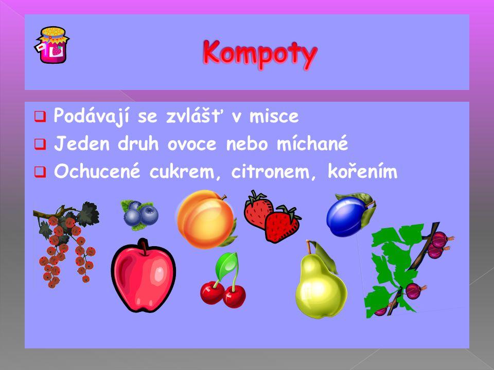 Kompoty Podávají se zvlášť v misce Jeden druh ovoce nebo míchané