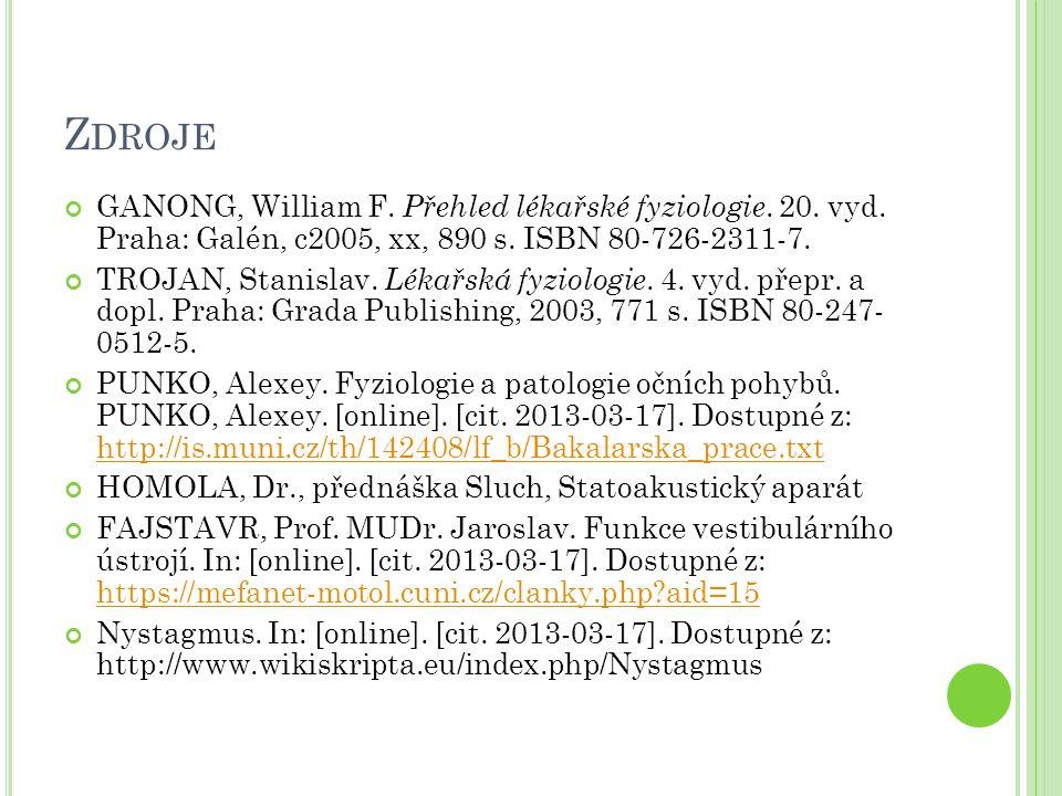 Zdroje GANONG, William F. Přehled lékařské fyziologie. 20. vyd. Praha: Galén, c2005, xx, 890 s. ISBN 80-726-2311-7.