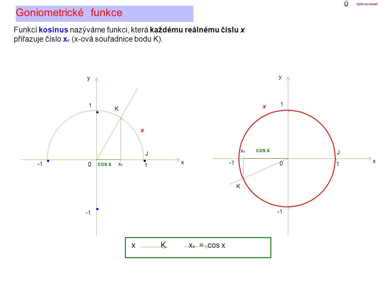 Ű Zpět na obsah. Goniometrické funkce. Funkcí kosinus nazýváme funkci, která každému reálnému číslu x.