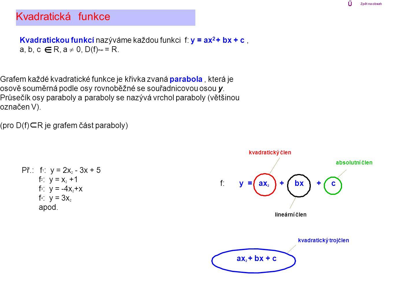 Ű Zpět na obsah. Kvadratická funkce. Kvadratickou funkcí nazýváme každou funkci f: y = ax2 + bx + c ,