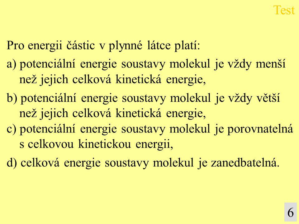 Test 6 Pro energii částic v plynné látce platí: