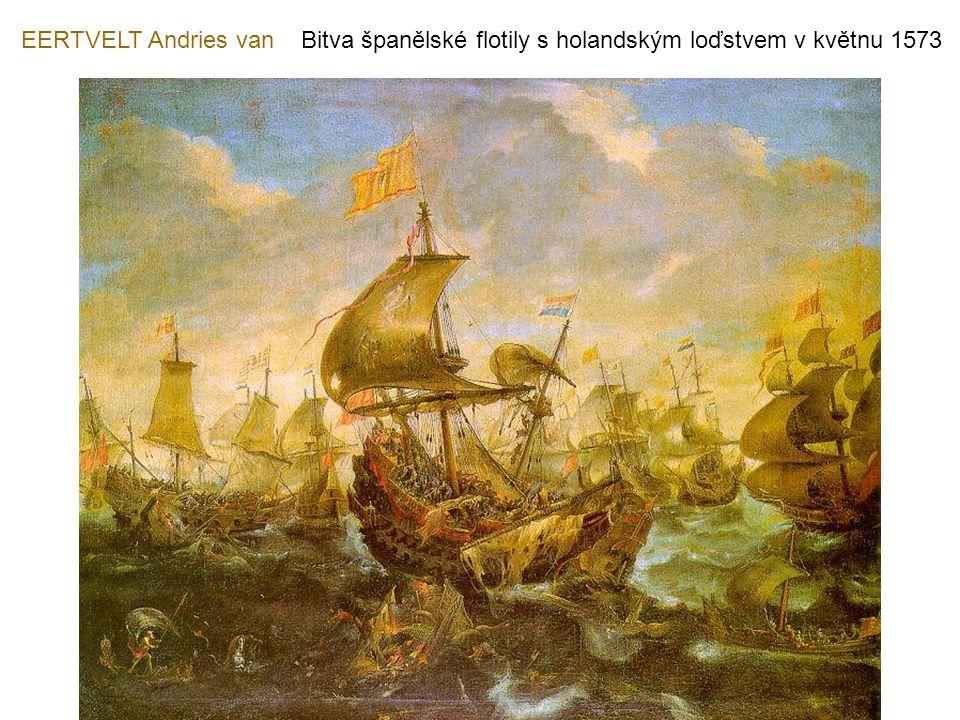 EERTVELT Andries van Bitva španělské flotily s holandským loďstvem v květnu 1573
