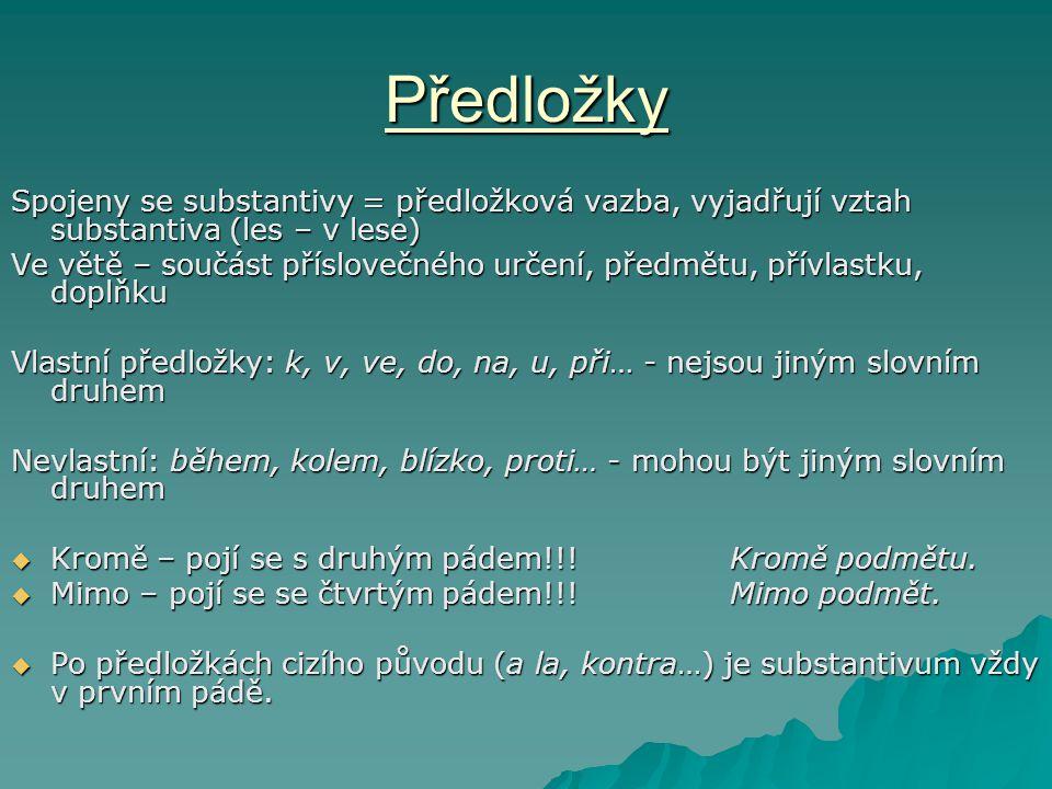 Předložky Spojeny se substantivy = předložková vazba, vyjadřují vztah substantiva (les – v lese)
