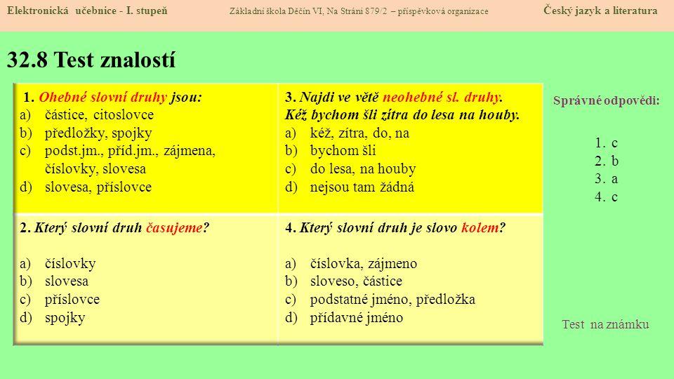 32.8 Test znalostí 1. Ohebné slovní druhy jsou: částice, citoslovce
