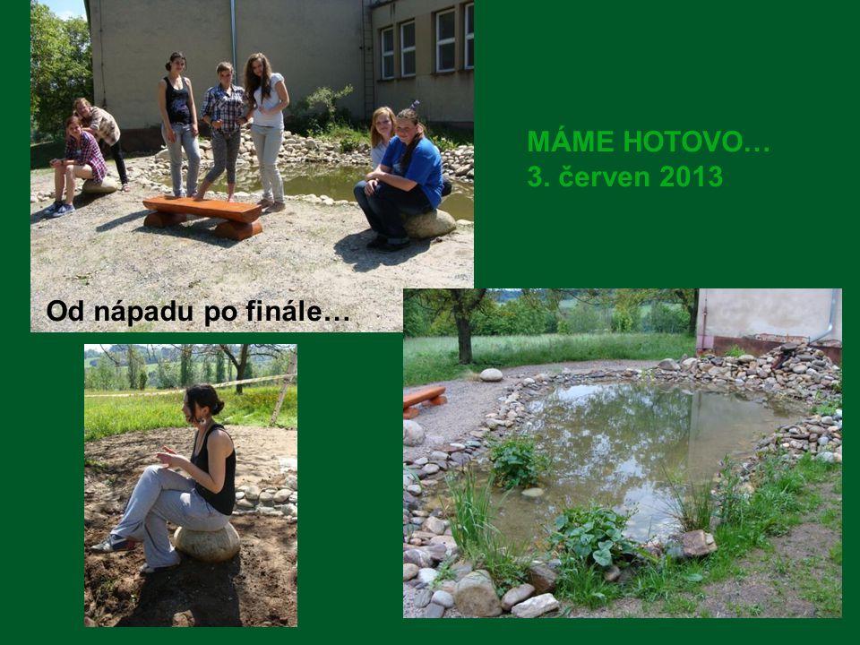 MÁME HOTOVO… 3. červen 2013 Od nápadu po finále…