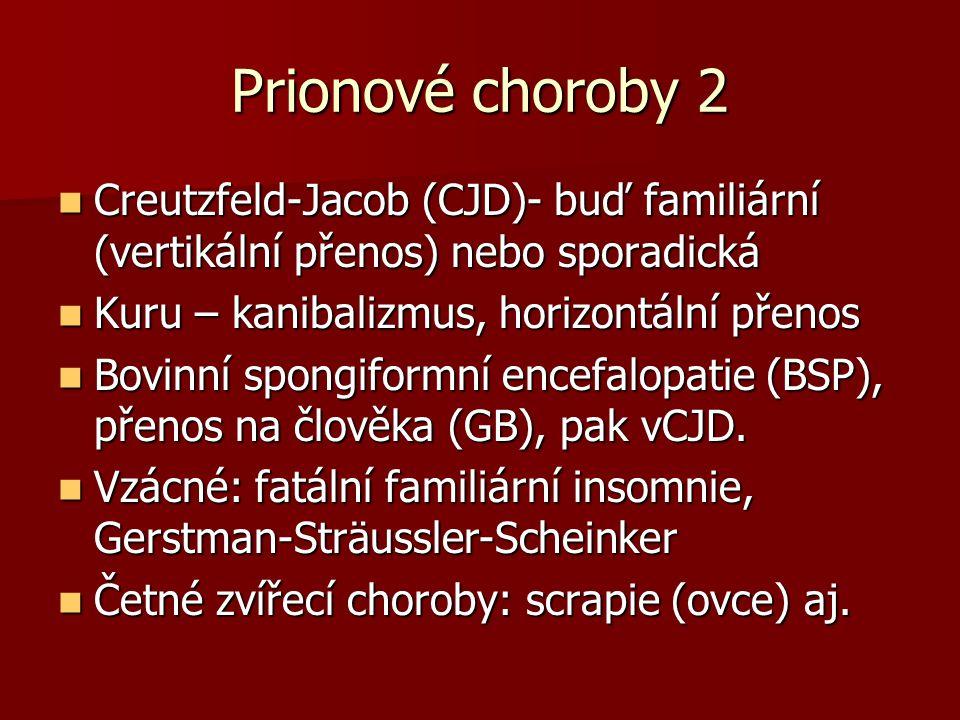Prionové choroby 2 Creutzfeld-Jacob (CJD)- buď familiární (vertikální přenos) nebo sporadická. Kuru – kanibalizmus, horizontální přenos.