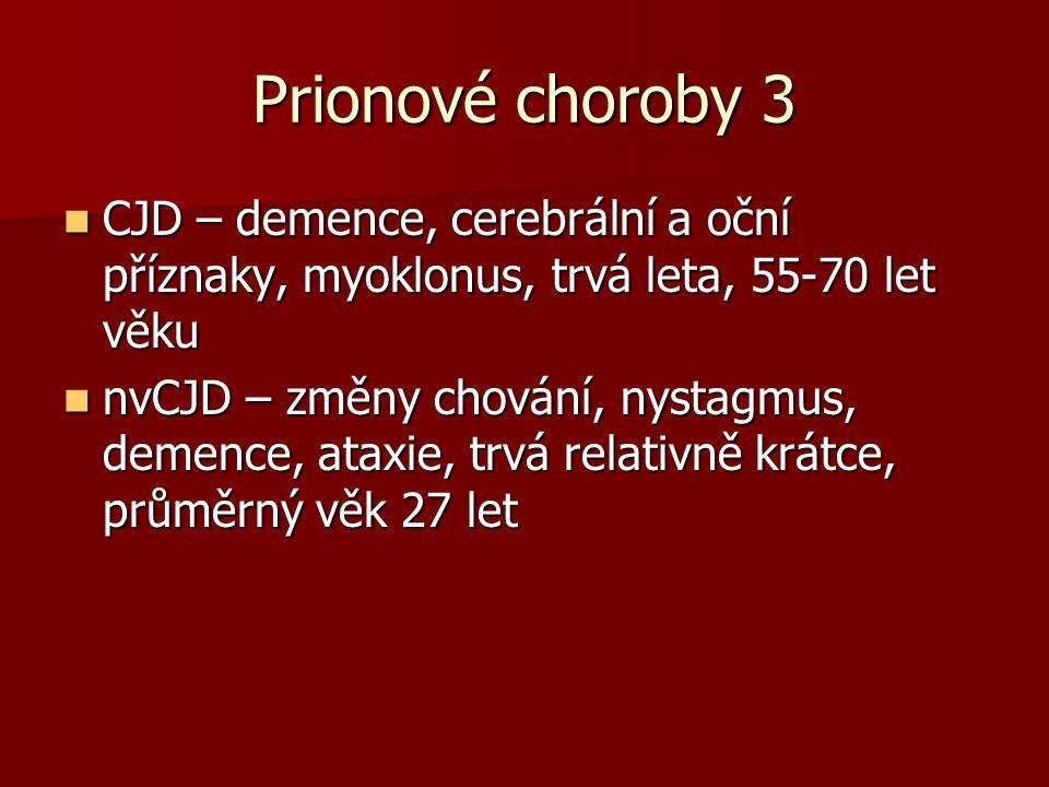Prionové choroby 3 CJD – demence, cerebrální a oční příznaky, myoklonus, trvá leta, 55-70 let věku.
