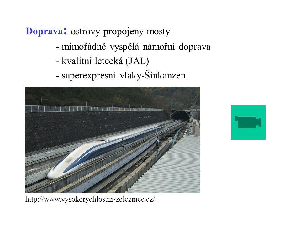 Doprava: ostrovy propojeny mosty - mimořádně vyspělá námořní doprava - kvalitní letecká (JAL) - superexpresní vlaky-Šinkanzen