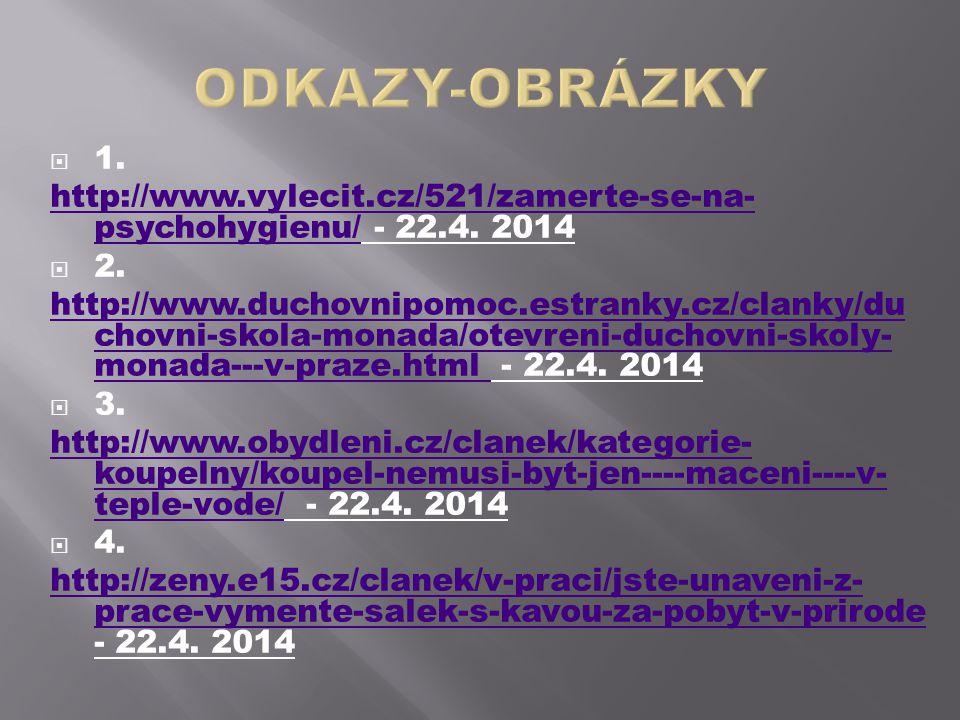 ODKAZY-OBRÁZKY 1. http://www.vylecit.cz/521/zamerte-se-na-psychohygienu/ - 22.4. 2014. 2.