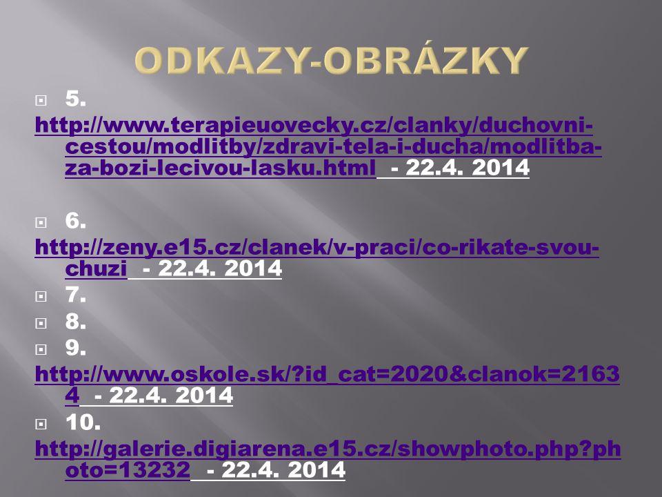 ODKAZY-OBRÁZKY 5. http://www.terapieuovecky.cz/clanky/duchovni-cestou/modlitby/zdravi-tela-i-ducha/modlitba-za-bozi-lecivou-lasku.html - 22.4. 2014.