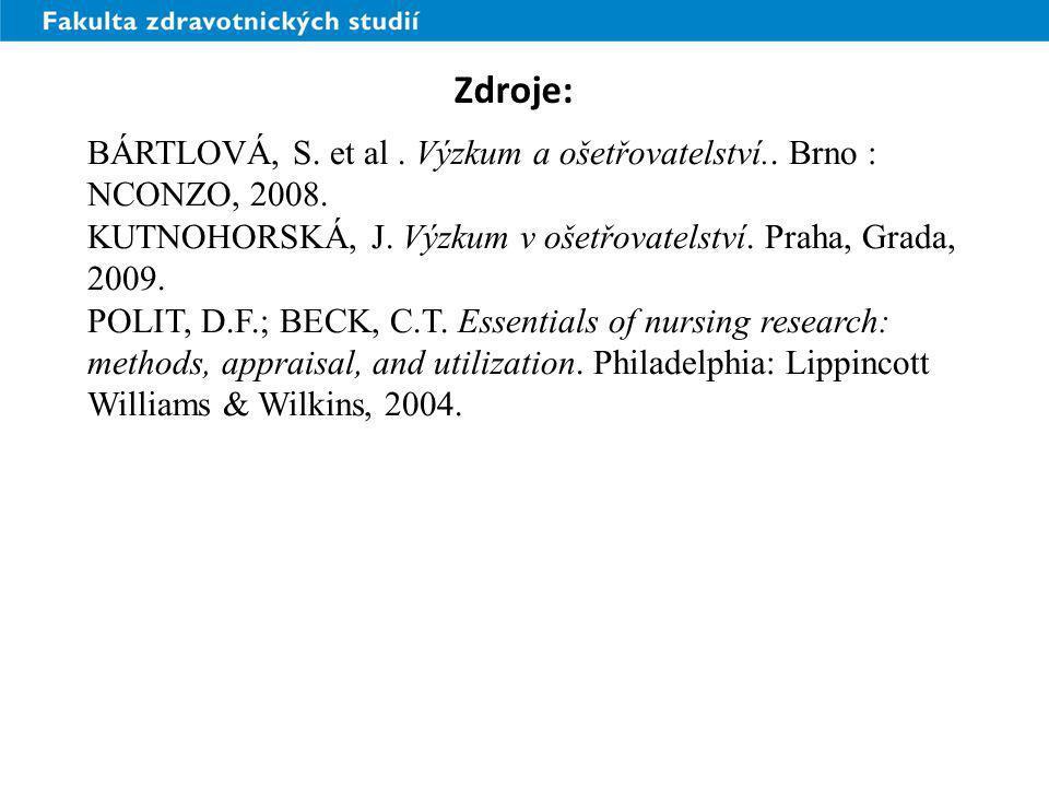Zdroje: BÁRTLOVÁ, S. et al . Výzkum a ošetřovatelství.. Brno : NCONZO, 2008. KUTNOHORSKÁ, J. Výzkum v ošetřovatelství. Praha, Grada, 2009.