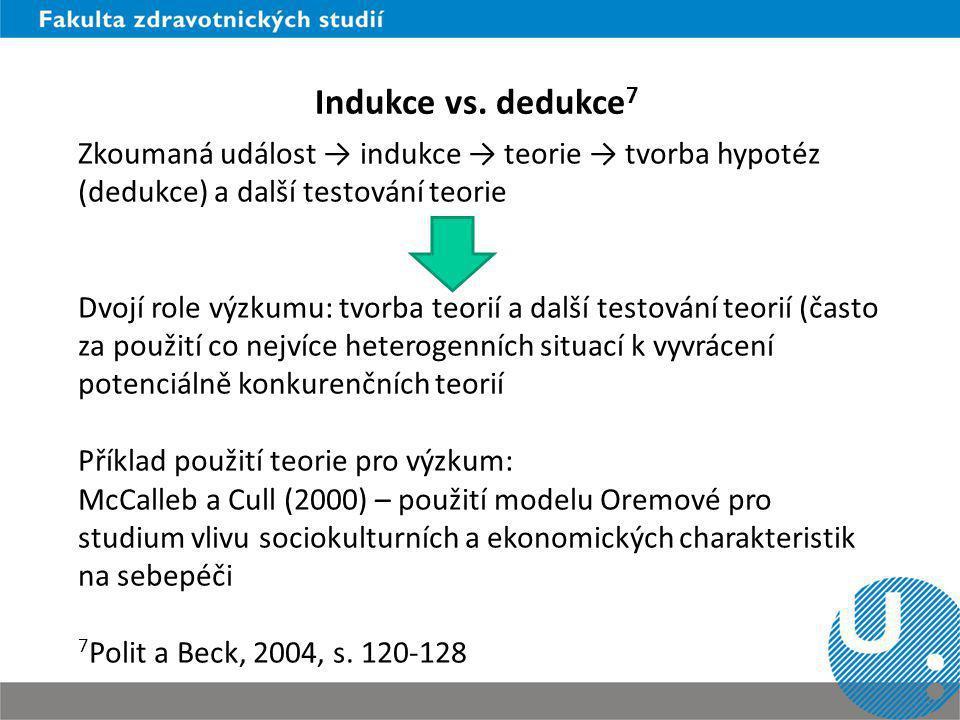 Indukce vs. dedukce7 Zkoumaná událost → indukce → teorie → tvorba hypotéz (dedukce) a další testování teorie.