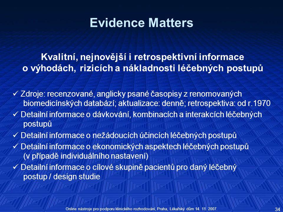 Evidence Matters Kvalitní, nejnovější i retrospektivní informace o výhodách, rizicích a nákladnosti léčebných postupů.