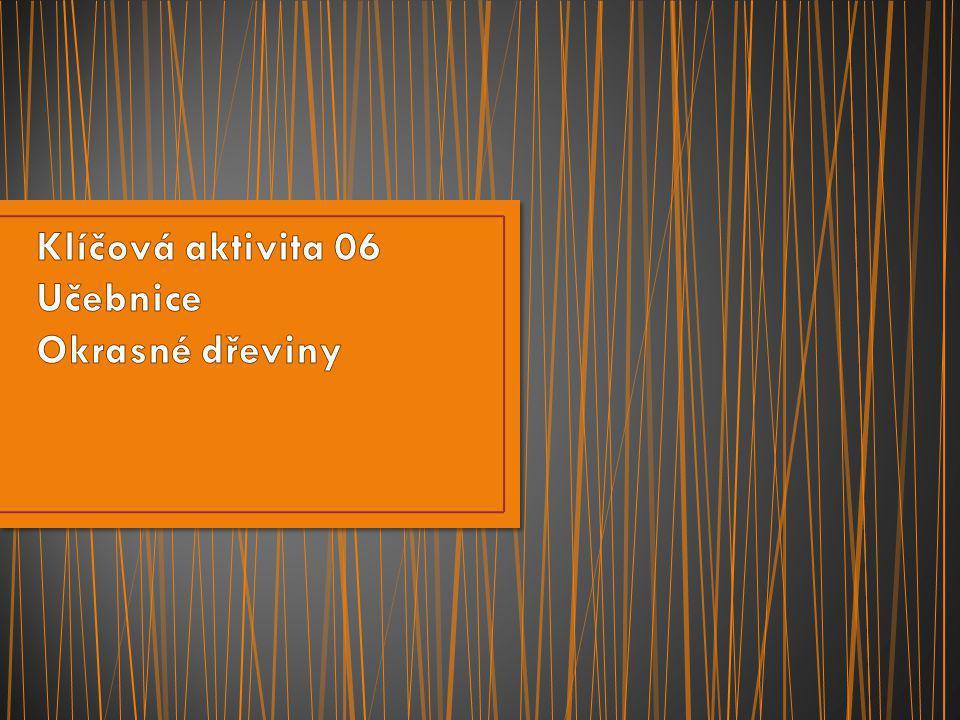 Klíčová aktivita 06 Učebnice Okrasné dřeviny