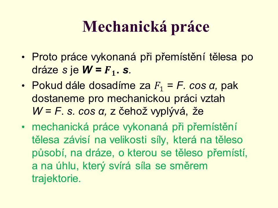 Mechanická práce Proto práce vykonaná při přemístění tělesa po dráze s je W = 𝑭 𝟏 . s.