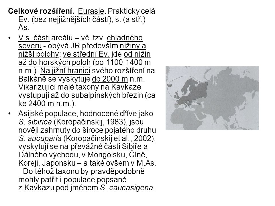 Celkové rozšíření. Eurasie. Prakticky celá Ev