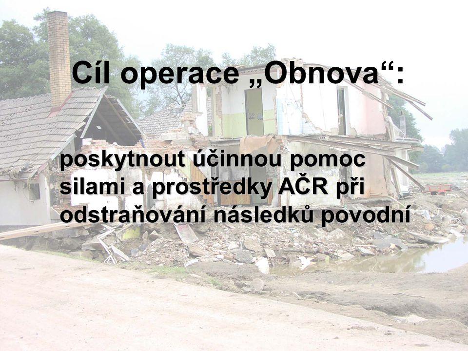 """Cíl operace """"Obnova : poskytnout účinnou pomoc silami a prostředky AČR při odstraňování následků povodní."""