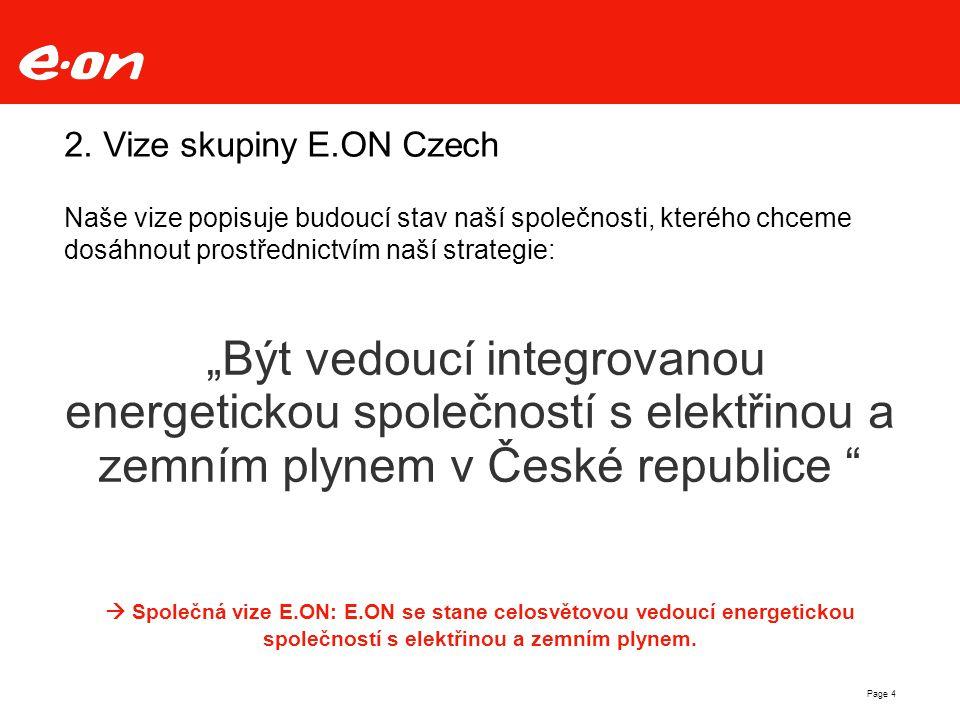 """2. Vize skupiny E.ON Czech """"Být vedoucí integrovanou energetickou společností s elektřinou a zemním plynem v České republice"""
