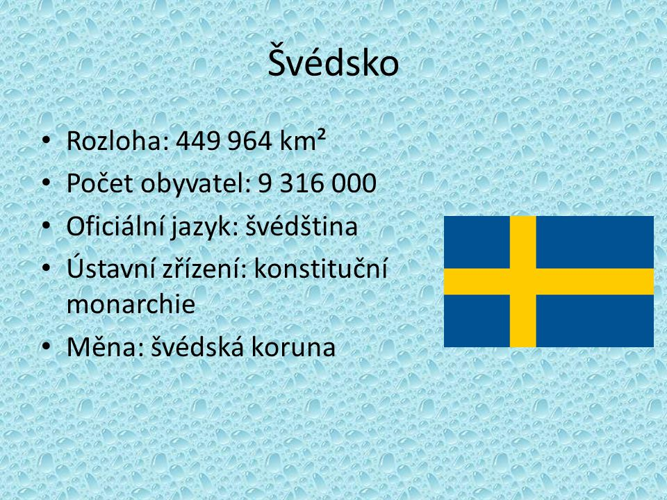 Švédsko Rozloha: 449 964 km² Počet obyvatel: 9 316 000