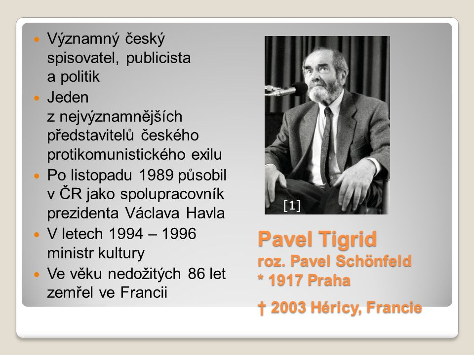 Pavel Tigrid roz. Pavel Schönfeld * 1917 Praha † 2003 Héricy, Francie