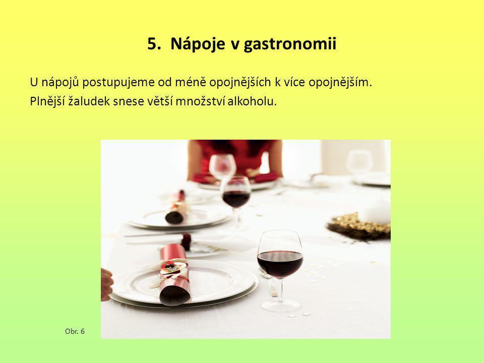 5. Nápoje v gastronomii U nápojů postupujeme od méně opojnějších k více opojnějším. Plnější žaludek snese větší množství alkoholu.