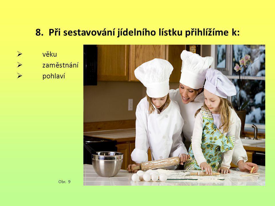 8. Při sestavování jídelního lístku přihlížíme k: