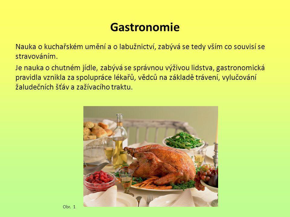 Gastronomie Nauka o kuchařském umění a o labužnictví, zabývá se tedy vším co souvisí se stravováním.